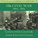 The Civil War: 1860 -1865: The Drama of American History (       UNABRIDGED) by Christopher Collier, James Lincoln Collier Narrated by Jim Manchester