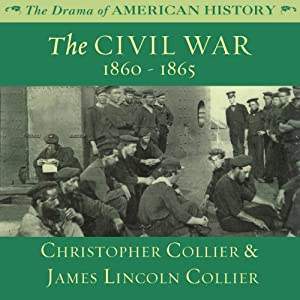 The Civil War: 1860 -1865: The Drama of American History | [Christopher Collier, James Lincoln Collier]