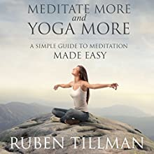 Meditate More and Yoga More: A Simple Guide to Meditation Made Easy (       UNABRIDGED) by Ruben Tillman Narrated by Laura Wiese