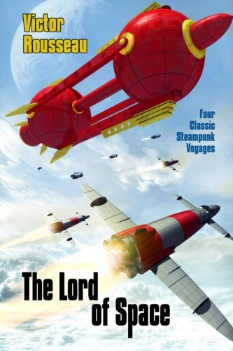 The Lord of Space: Four Classic Steampunk Voyages