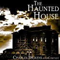 The Haunted House Audiobook by Charles Dickens, Elizabeth Gaskell, Wilkie Collins, Hesba Stretton, George Augustus Sala, Adelaide Anne Proctor Narrated by Philip Bird