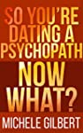 So You're Dating A Psycopath: Now Wha...