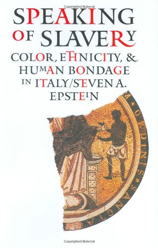 Speaking of Slavery: Why Americans Need the Feds: Color, Ethnicity, and Human Bondage in Italy (Conjunctions of Religion and Power in the Medieval Past)