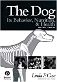 The Dog: It's Behavior, Nutrition & Health: Its Behavior, Nutrition, and Health