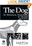 The Dog: Its Behavior, Nutrition, and...