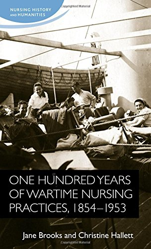 One hundred years of wartime nursing practices, 1854-1953 (Nursing History and Humanities MUP)