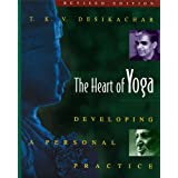 The Heart of Yoga: Developing a Personal Practice ~ T. K. V. Desikachar