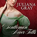 A Gentleman Never Tells: Affairs by Moonlight, Book 2 (       UNABRIDGED) by Juliana Gray Narrated by Veida Dehmlow