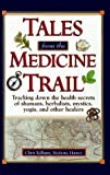 img - for Tales from the Medicine Trail: Tracking Down the Health Secrets of Shamans, Herbalists, Mystics, Yogis, and Other Healers by Kilham, Chris (2000) Hardcover book / textbook / text book