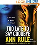 Too Late to Say Goodbye: A True Story...