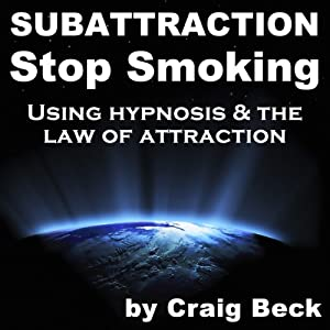 Subattraction Stop Smoking: Using Hypnosis & The Law of Attraction | [Craig Beck]