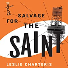 Salvage for the Saint: The Saint, Book 50 Audiobook by Leslie Charteris Narrated by John Telfer