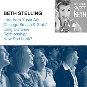 Intro from Yusuf Ali / Chicago Smash & Grab / Long Distance Relationship / How Do I Look? | [Beth Stelling]