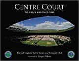 Centre Court: The Jewel in Wimbledon's Crown (All England Lawn Tennis & Croquet Club)