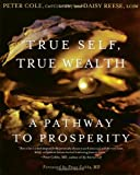 img - for True Self, True Wealth: A Pathway to Prosperity by Cole CHFC LCSW, Peter, Reese LCSW, Daisy (2007) Paperback book / textbook / text book