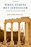 When Athens Met Jerusalem: An Introduction to Classical and Christian Thought