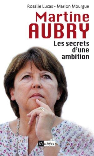 Martine Aubry, les secrets d'une ambition (Politique, idée, société)