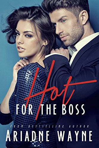 Book: Hot For The Boss (Hot For The Boss Book 1) by Ariadne Wayne