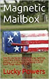 img - for Magnetic Mailbox: How To Use Words To Attract Money, Referrals, Customers, Clients, Sales, Patients Using Your Mailbox. A Lot Of People Are Saying A Lot Of Good Things About This Book book / textbook / text book