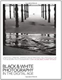 img - for Black-and-White Photography in the Digital Age: Creative Camera, Darkroom and Printing Techniques for the Modern Photographer book / textbook / text book