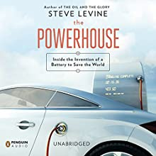 The Powerhouse: Inside the Invention of a Battery to Save the World (       UNABRIDGED) by Steve LeVine Narrated by Mike Chamberlain