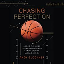 Chasing Perfection: A Behind-the-Scenes Look at the High-Stakes Game of Creating an NBA Champion Audiobook by Andy Glockner Narrated by Graham Corrigan