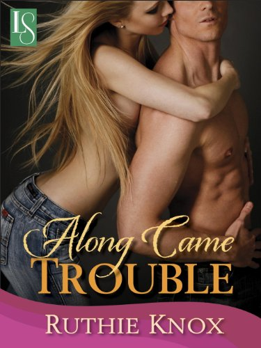 Along Came Trouble: A Loveswept Contemporary Romance by Ruthie Knox