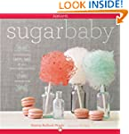 Sugar Baby: Confections, Candies, Cak...