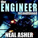 The Engineer ReConditioned Audiobook by Neal Asher Narrated by Todd McLaren