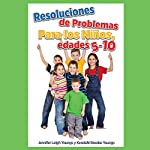 Resoluciones de Problemas, Para los Ninos, edades 5-10 | Jennifer Leigh Youngs,Kendahl Brooke Youngs