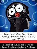 img - for Post-Cold War American Foreign Policy: What, When, and Why? book / textbook / text book