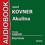 Akulina [Russian Edition]   Josef Kovner