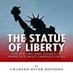 The Statue of Liberty: The History and Legacy of America's Most Famous Statue |  Charles River Editors