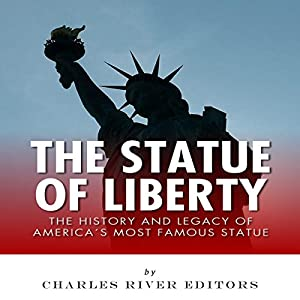 The Statue of Liberty: The History and Legacy of America's Most Famous Statue Audiobook