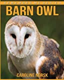 Barn Owl: Amazing Photos and Fun Facts Book About Barn Owl For Kids (Remember Me Series)