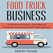 Food Truck Business: A Definitive Guide to Starting and Running a Successful Food Truck Business (       UNABRIDGED) by Martin Hawks Narrated by Kenny James