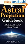 The Astral Projection Guidebook:  Mas...