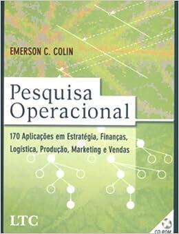 Pesquisa Operacional. 170 Aplicações em Estratégia, Finanças