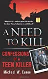 img - for A Need to Kill: Confessions of a Teen Murderer book / textbook / text book