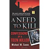 A Need to Kill: Confessions of a Teen Murderer ~ Michael W. Cuneo