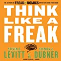 Think Like a Freak: The Authors of Freakonomics Offer to Retrain Your Brain Audiobook by Steven D. Levitt, Stephen J. Dubner Narrated by Stephen J. Dubner