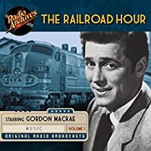 The Railroad Hour, Volume 1 Radio/TV Program by Jean Holloway, Jerome Lawrence, Robert Edwin Lee Narrated by Gordon MacRae, Marvin Miller,  full cast