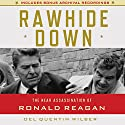 Rawhide Down: The Near Assassination of Ronald Reagan (       UNABRIDGED) by Del Quentin Wilber Narrated by Jason Culp
