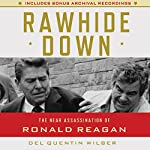 Rawhide Down: The Near Assassination of Ronald Reagan | Del Quentin Wilber
