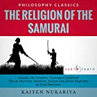 The Religion of the Samurai by Kaiten Nukariya: The Complete Work Plus an Overview, Chapter by Chapter Summary and Author Biography! Hörbuch von Kaiten Nukariya, Israel Bouseman Gesprochen von: Doug Eisengrein
