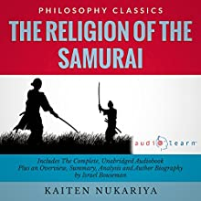 The Religion of the Samurai by Kaiten Nukariya: The Complete Work Plus an Overview, Chapter by Chapter Summary and Author Biography! | Livre audio Auteur(s) : Kaiten Nukariya, Israel Bouseman Narrateur(s) : Doug Eisengrein