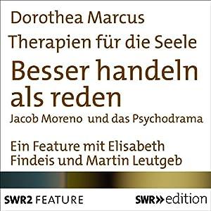 Besser handeln als reden - Jacob Moreno und Psychodrama (Therapien für die Seele) Hörbuch