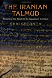 The Iranian Talmud: Reading the Bavli in Its Sasanian Context (Divinations: Rereading Late Ancient Religion)