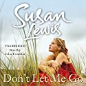 Don't Let Me Go Audiobook by Susan Lewis Narrated by Julia Franklin