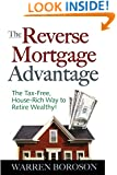 The Reverse Mortgage Advantage: The Tax-Free, House Rich Way to Retire Wealthy!